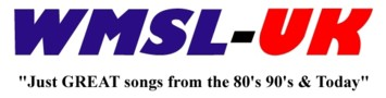 WMSL-UK Radio - Just GREAT Songs From The 80s 90s & Today 24/7!